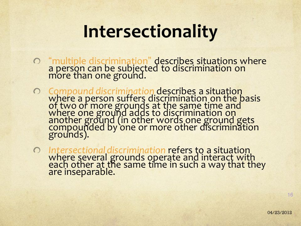 Intersectionality multiple discrimination describes situations where a person can be subjected to discrimination on more than one ground.