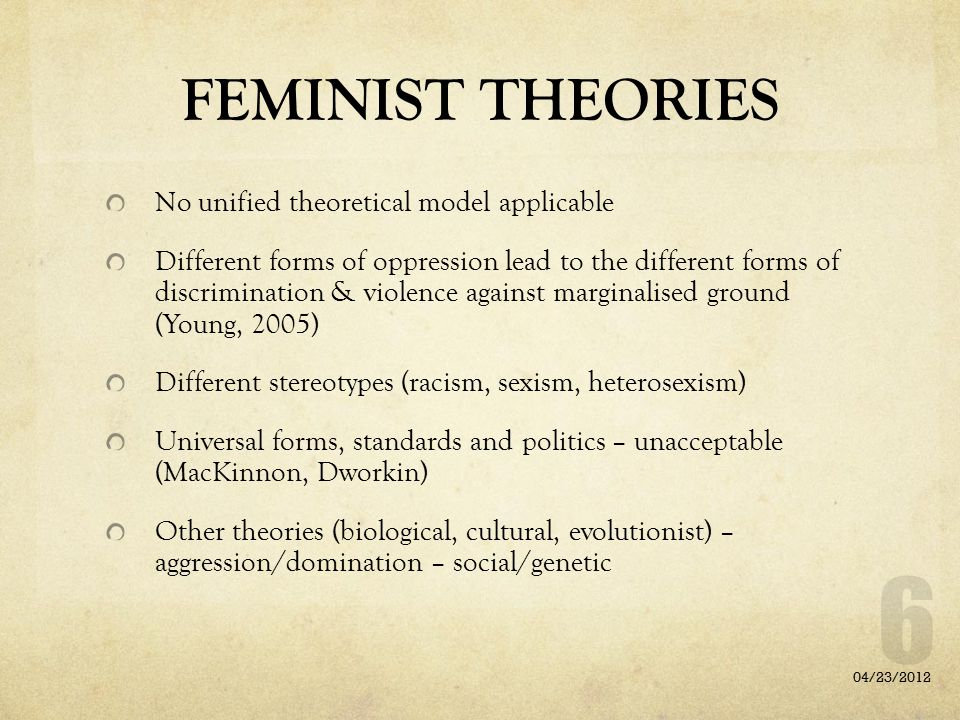 FEMINIST THEORIES No unified theoretical model applicable
