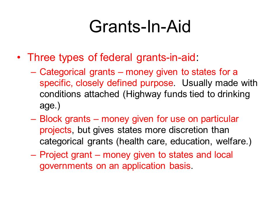 Grants-In-Aid Three types of federal grants-in-aid: