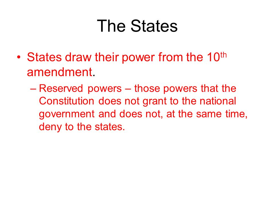 The States States draw their power from the 10th amendment.