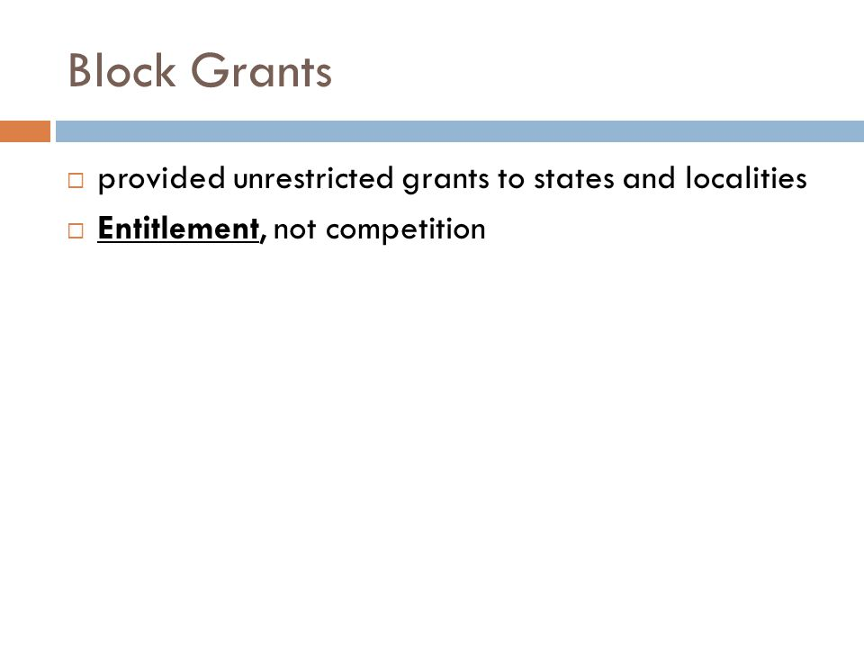 Block Grants provided unrestricted grants to states and localities