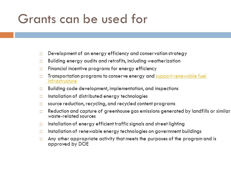 Grants can be used for Development of an energy efficiency and conservation strategy.