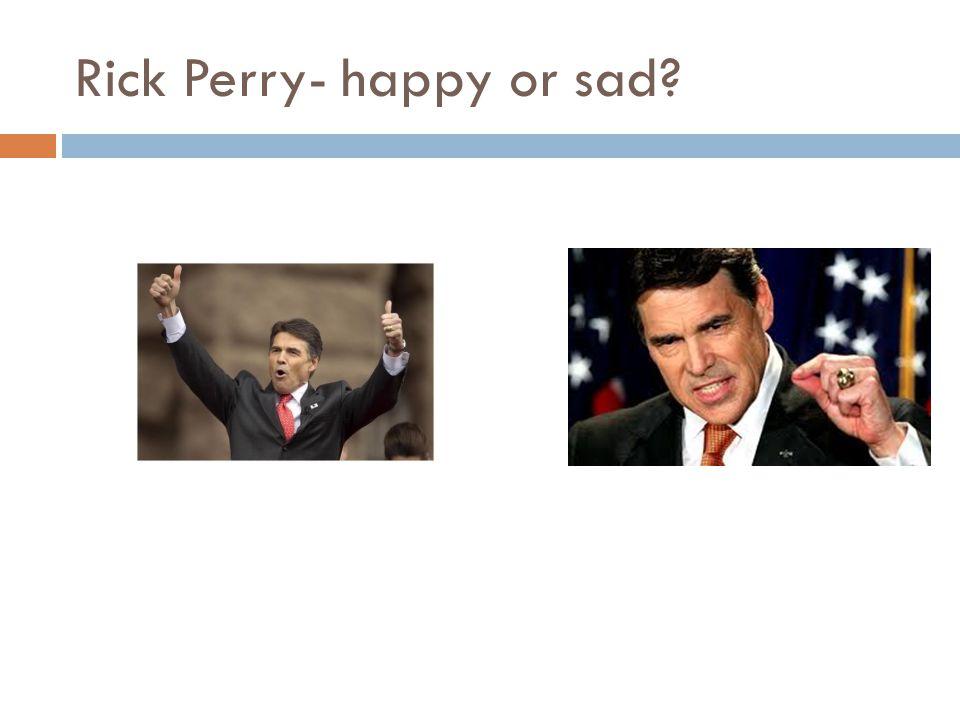 Rick Perry- happy or sad