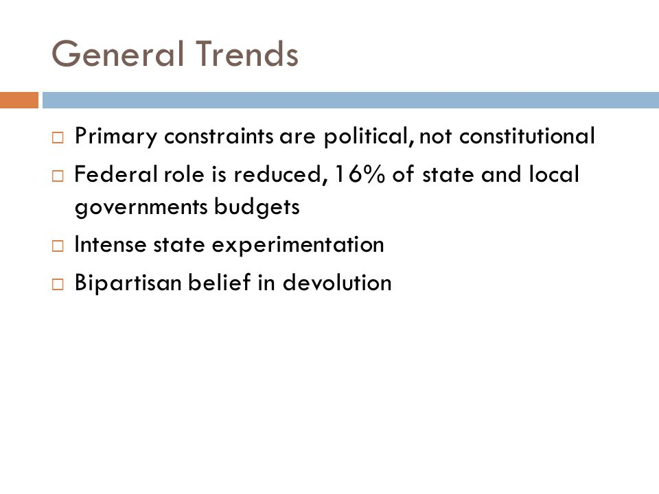 General Trends Primary constraints are political, not constitutional