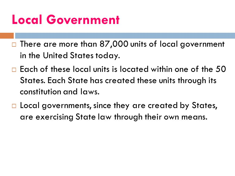 Local Government There are more than 87,000 units of local government in the United States today.