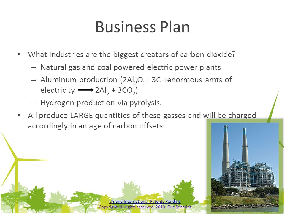 Business Plan What industries are the biggest creators of carbon dioxide Natural gas and coal powered electric power plants.