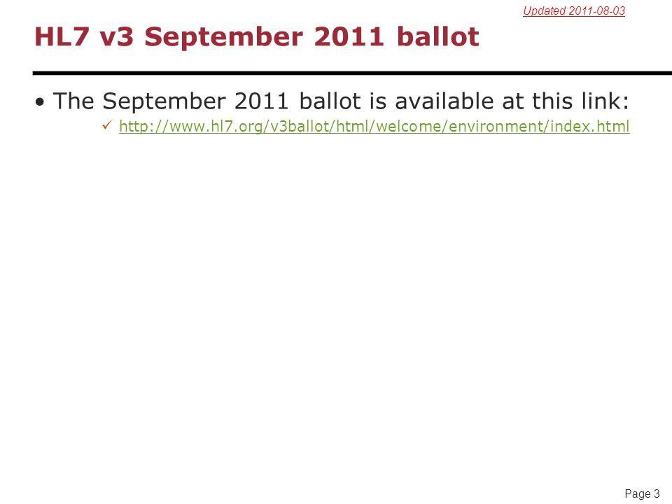 Updated 2011-08-03 HL7 v3 September 2011 ballot. The September 2011 ballot is available at this link: