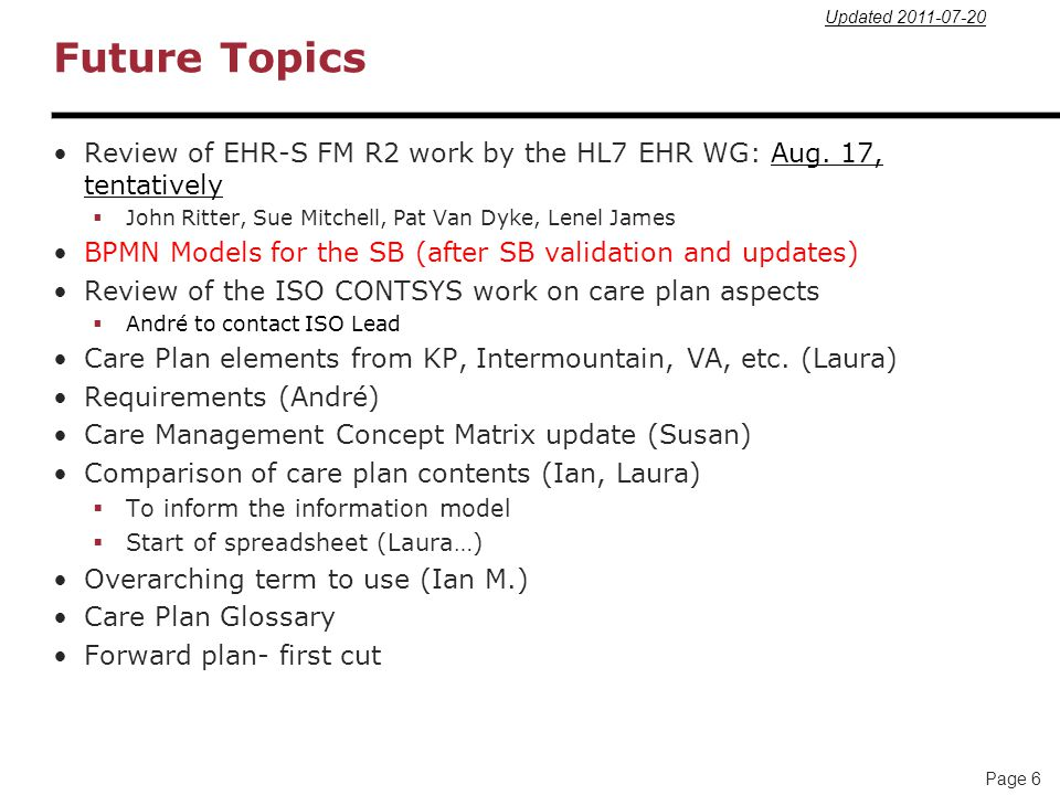 Updated 2011-07-20 Future Topics. Review of EHR-S FM R2 work by the HL7 EHR WG: Aug. 17, tentatively.