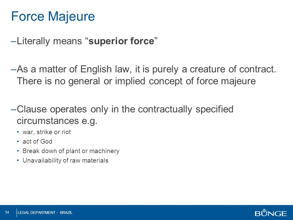 Force Majeure Literally means superior force