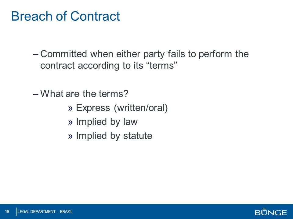 Breach of Contract Committed when either party fails to perform the contract according to its terms