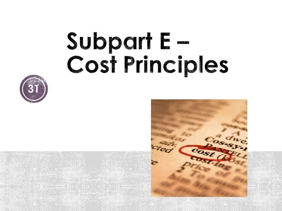 Subpart E – Cost Principles
