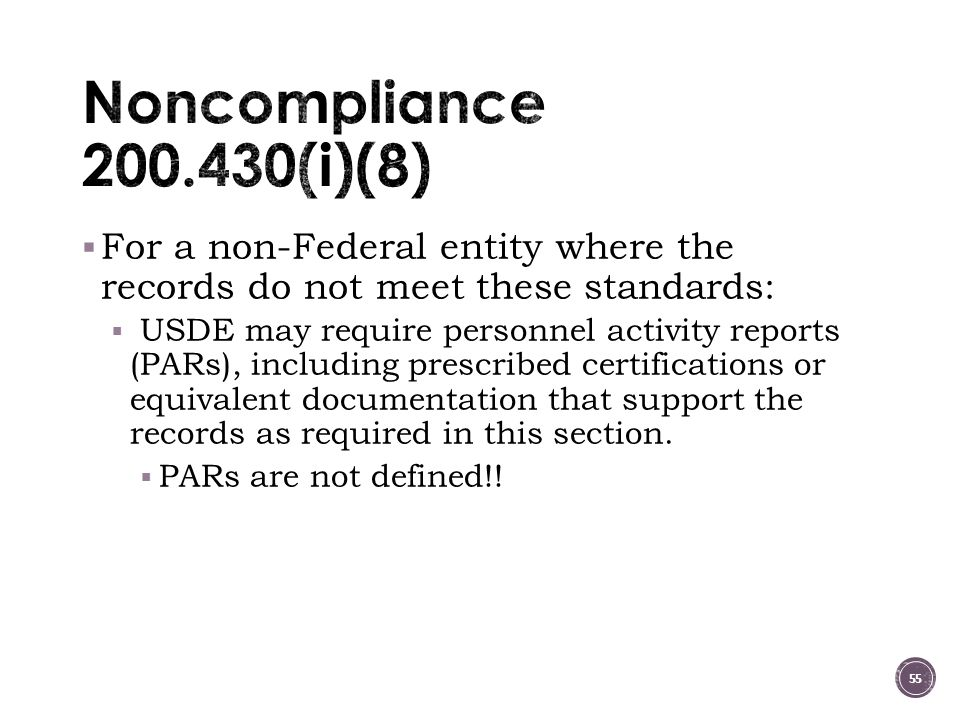 Noncompliance 200.430(i)(8) For a non-Federal entity where the records do not meet these standards: