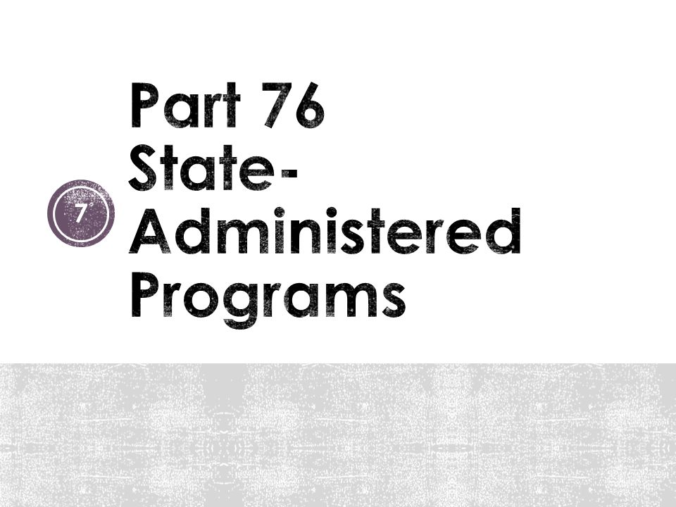 Part 76 State-Administered Programs