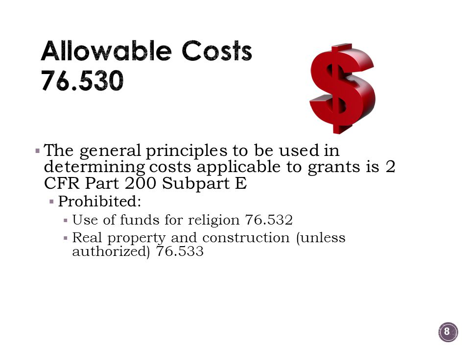 Allowable Costs 76.530 The general principles to be used in determining costs applicable to grants is 2 CFR Part 200 Subpart E.