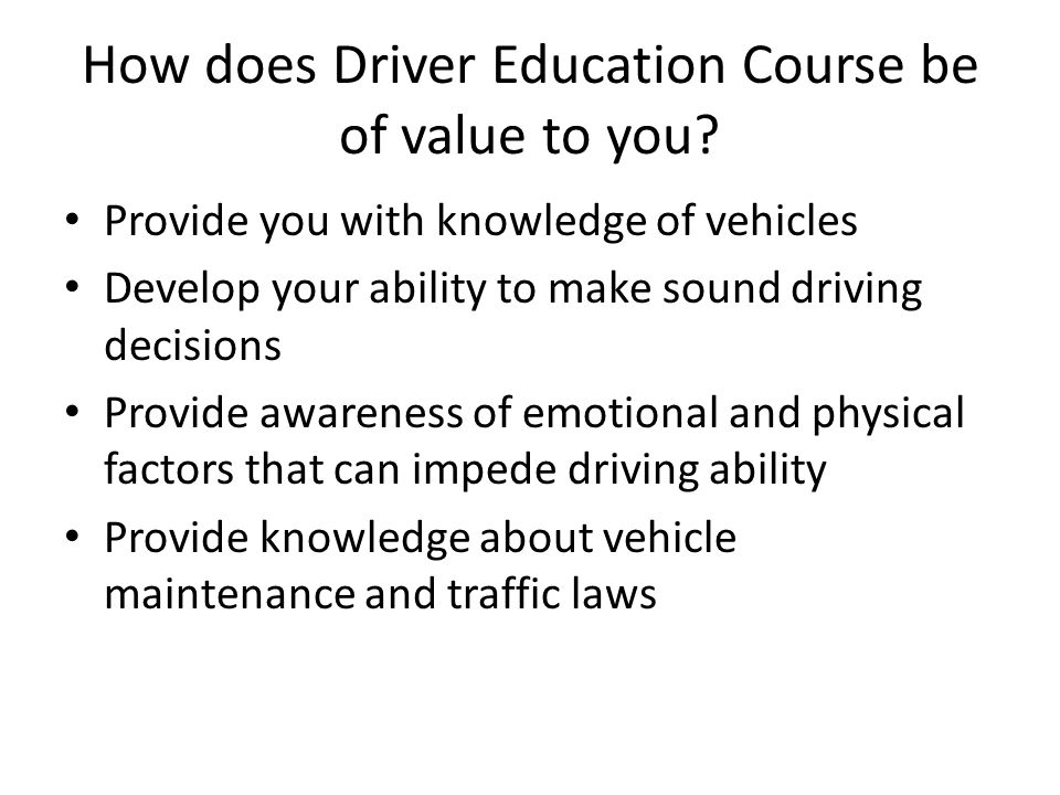 How does Driver Education Course be of value to you