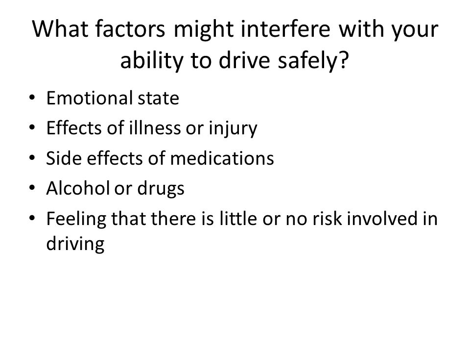 What factors might interfere with your ability to drive safely