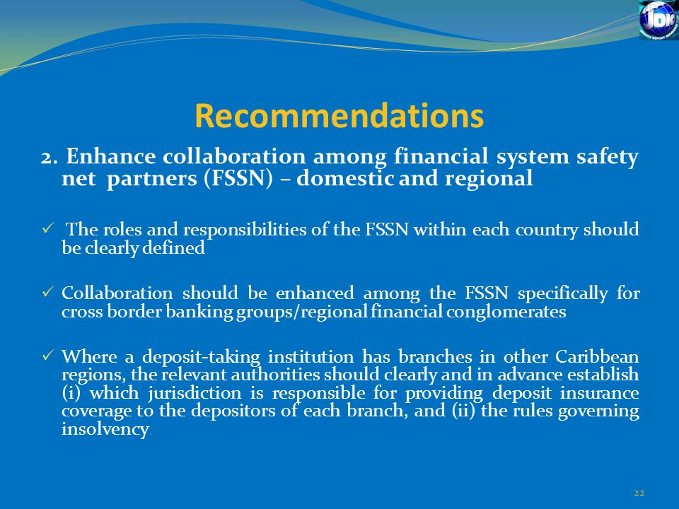 Recommendations 2. Enhance collaboration among financial system safety net partners (FSSN) – domestic and regional.