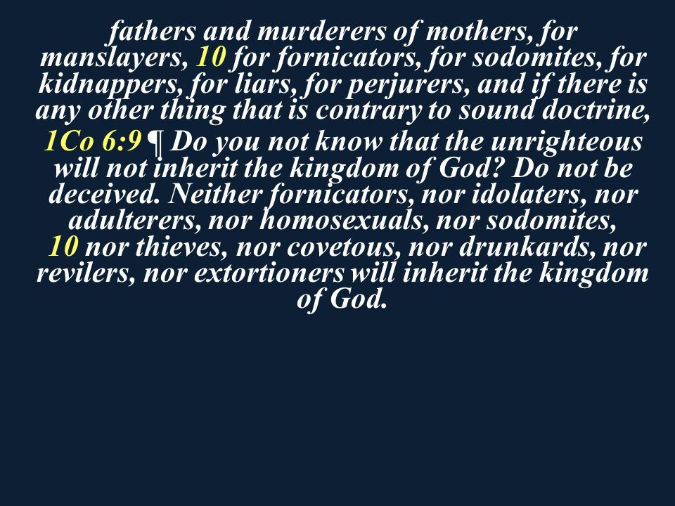 fathers and murderers of mothers, for manslayers, 10 for fornicators, for sodomites, for kidnappers, for liars, for perjurers, and if there is any other thing that is contrary to sound doctrine,