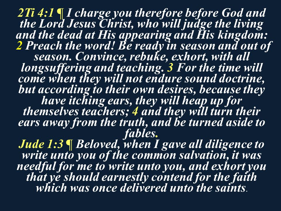 2Ti 4:1 ¶ I charge you therefore before God and the Lord Jesus Christ, who will judge the living and the dead at His appearing and His kingdom: