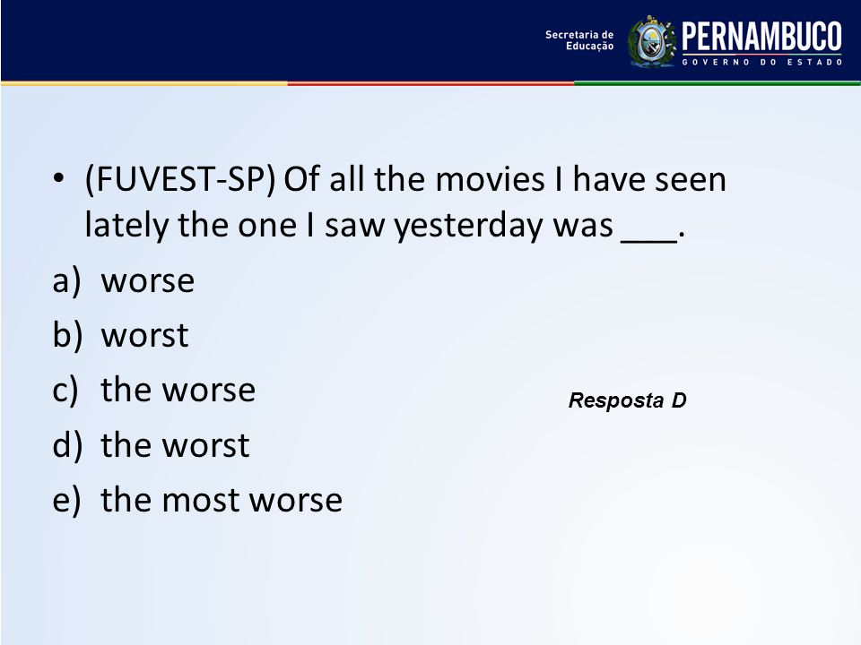 (FUVEST-SP) Of all the movies I have seen lately the one I saw yesterday was ___.