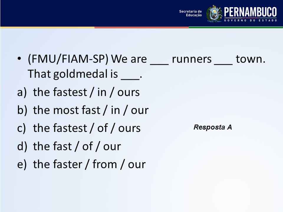 (FMU/FIAM-SP) We are ___ runners ___ town. That goldmedal is ___.