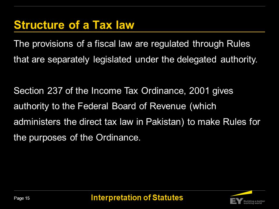Structure of a Tax law The provisions of a fiscal law are regulated through Rules that are separately legislated under the delegated authority.