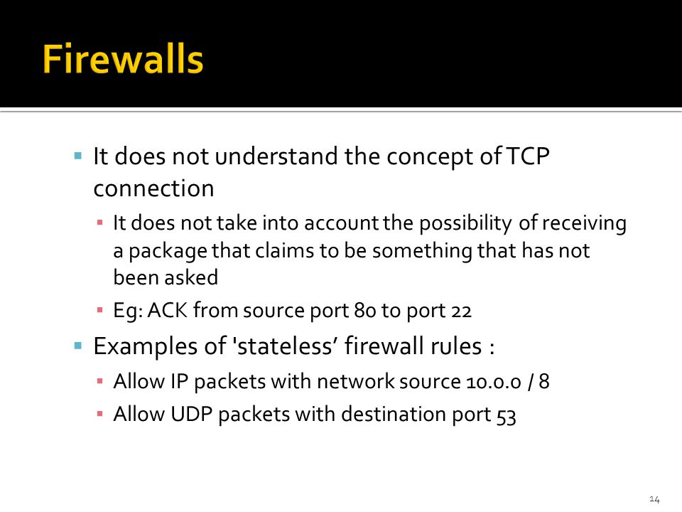 Firewalls It does not understand the concept of TCP connection