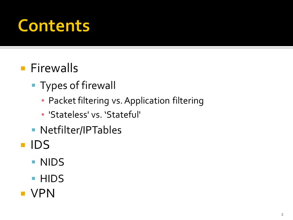 Contents Firewalls IDS VPN Types of firewall Netfilter/IPTables NIDS