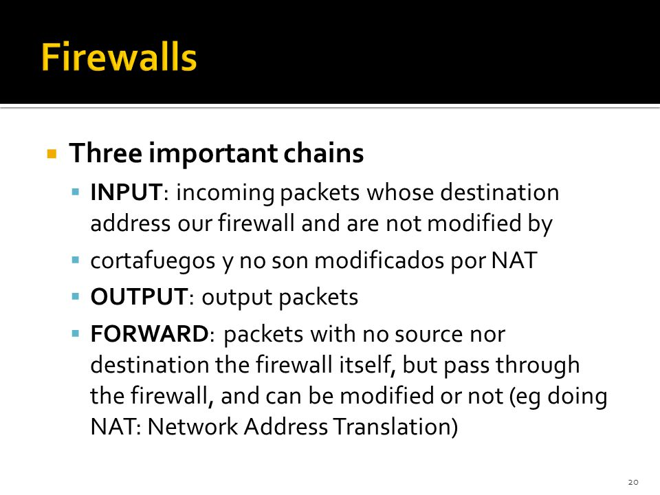 Firewalls Three important chains