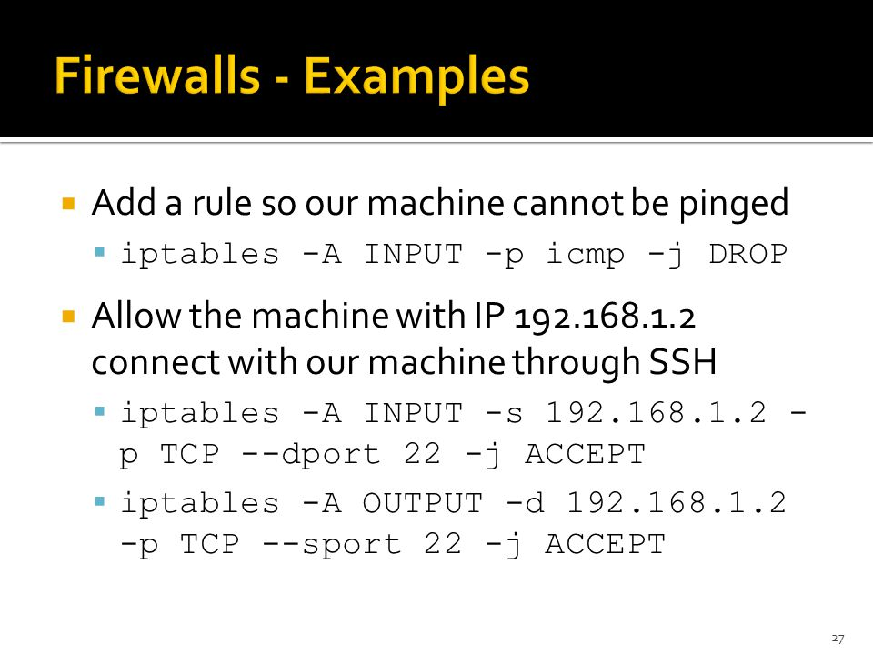Firewalls - Examples Add a rule so our machine cannot be pinged