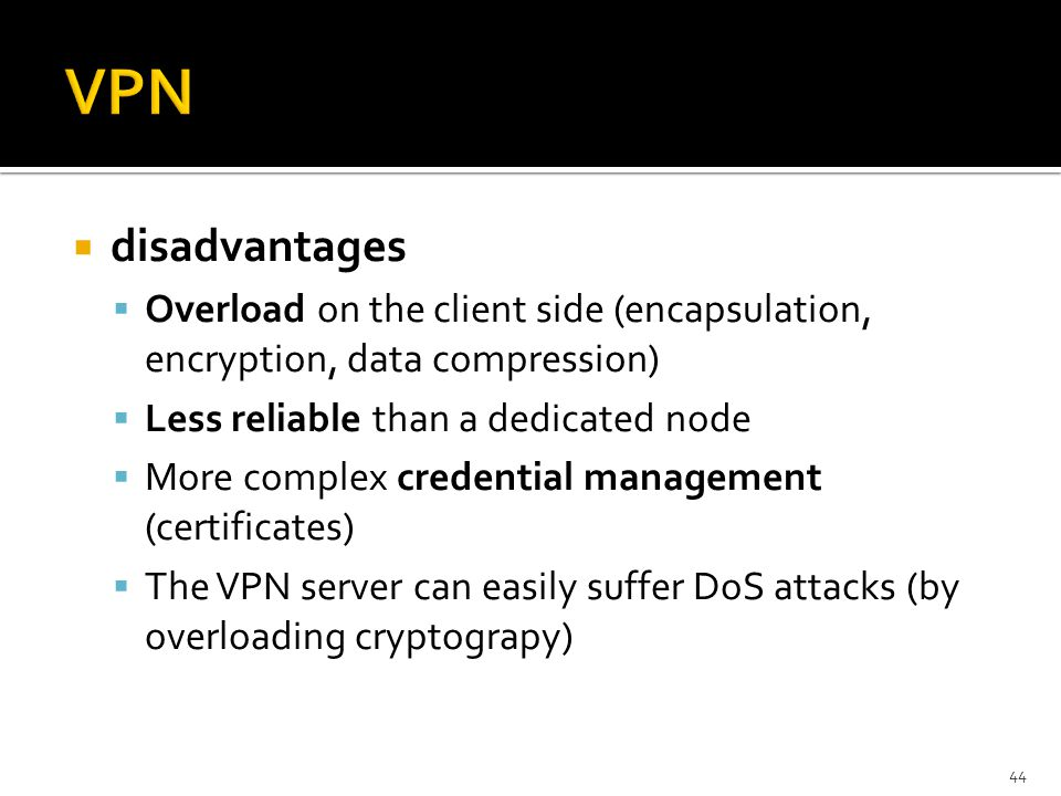 VPN disadvantages. Overload on the client side (encapsulation, encryption, data compression) Less reliable than a dedicated node.