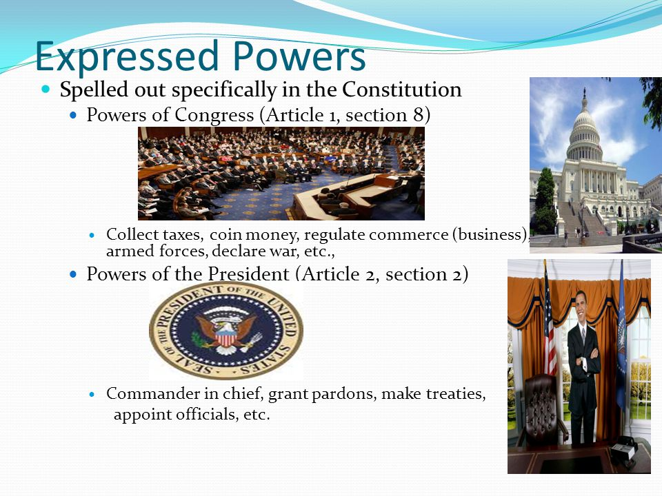 Expressed Powers Spelled out specifically in the Constitution