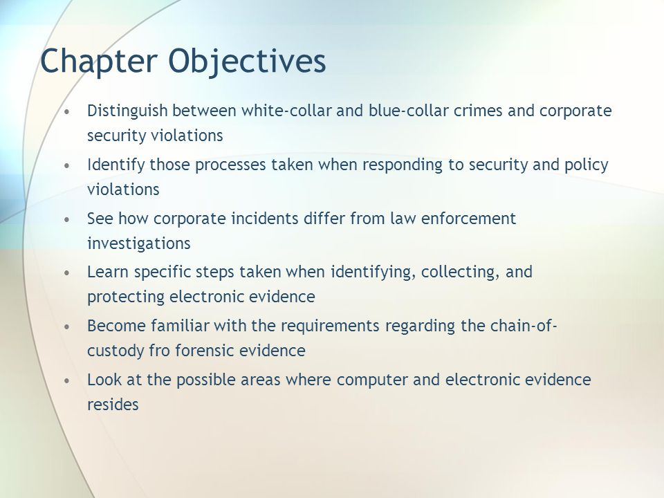 Chapter Objectives Distinguish between white-collar and blue-collar crimes and corporate security violations.