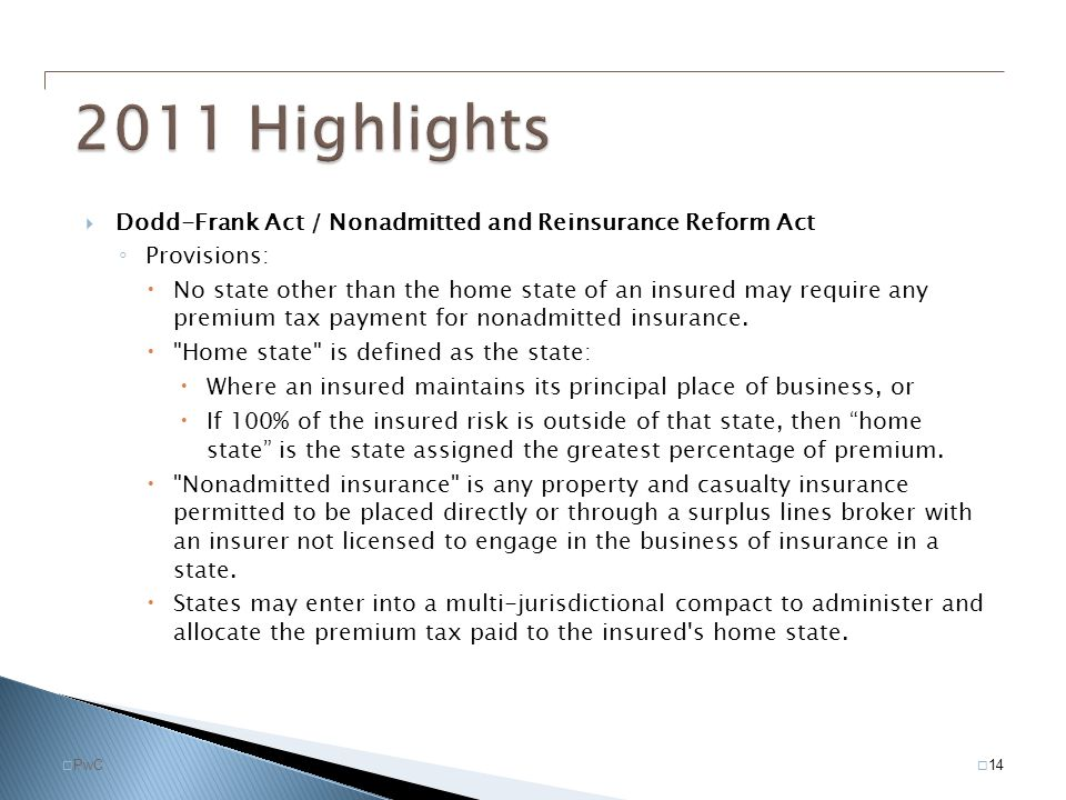 2011 Highlights Dodd-Frank Act / Nonadmitted and Reinsurance Reform Act. Provisions:
