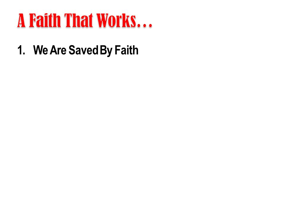 A Faith That Works… We Are Saved By Faith