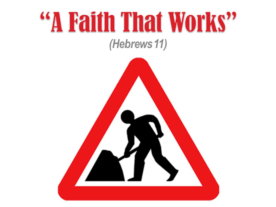 A Faith That Works (Hebrews 11)