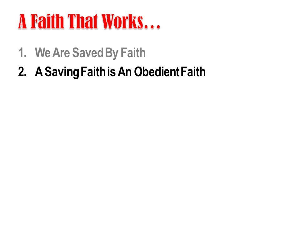 A Faith That Works… We Are Saved By Faith