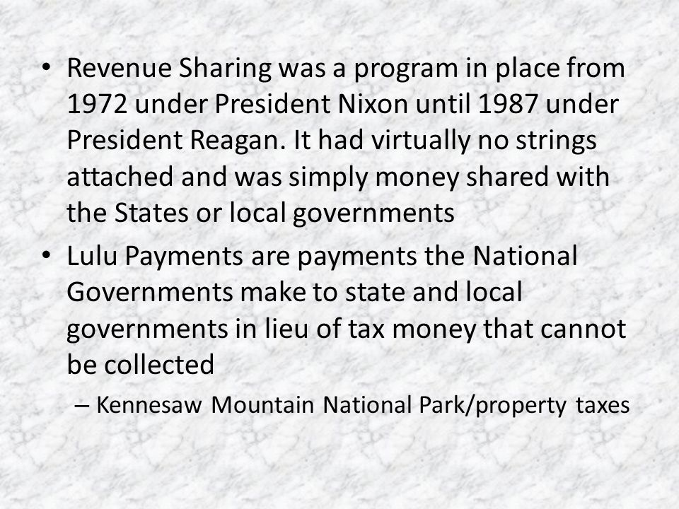 Revenue Sharing was a program in place from 1972 under President Nixon until 1987 under President Reagan. It had virtually no strings attached and was simply money shared with the States or local governments