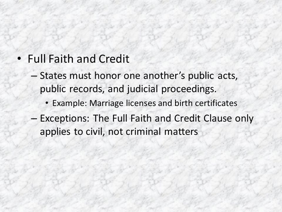 Full Faith and Credit States must honor one another's public acts, public records, and judicial proceedings.