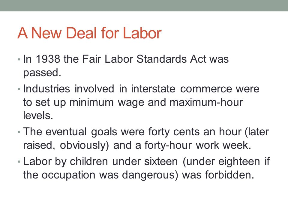 A New Deal for Labor In 1938 the Fair Labor Standards Act was passed.