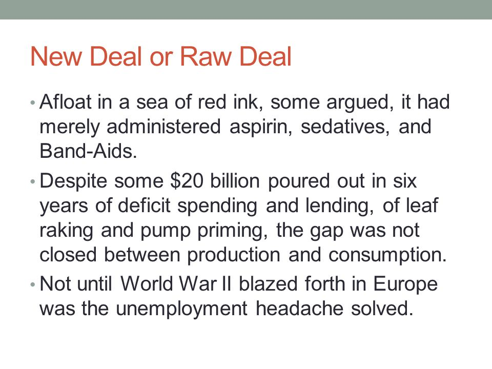 New Deal or Raw Deal Afloat in a sea of red ink, some argued, it had merely administered aspirin, sedatives, and Band-Aids.