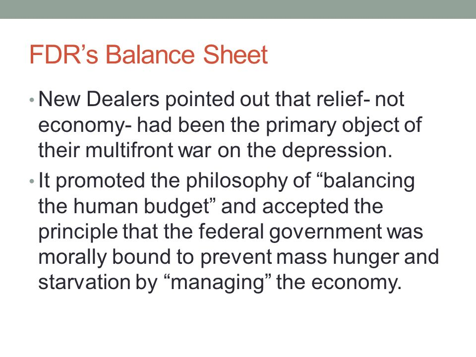 FDR's Balance Sheet New Dealers pointed out that relief- not economy- had been the primary object of their multifront war on the depression.