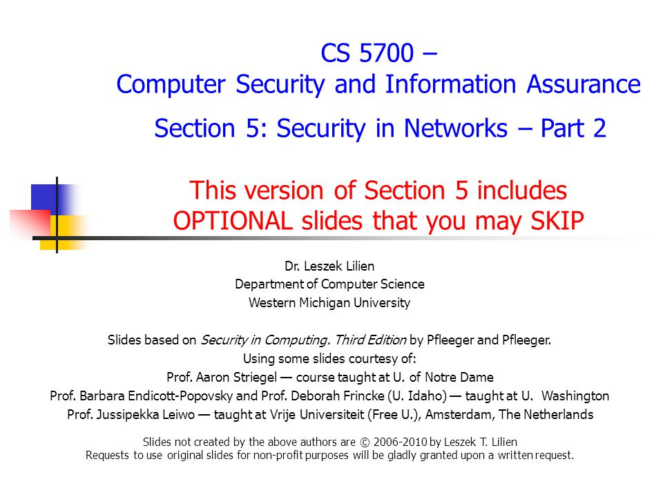 CS 5700 – Computer Security and Information Assurance Section 5: Security in Networks – Part 2 This version of Section 5 includes OPTIONAL slides that you may SKIP