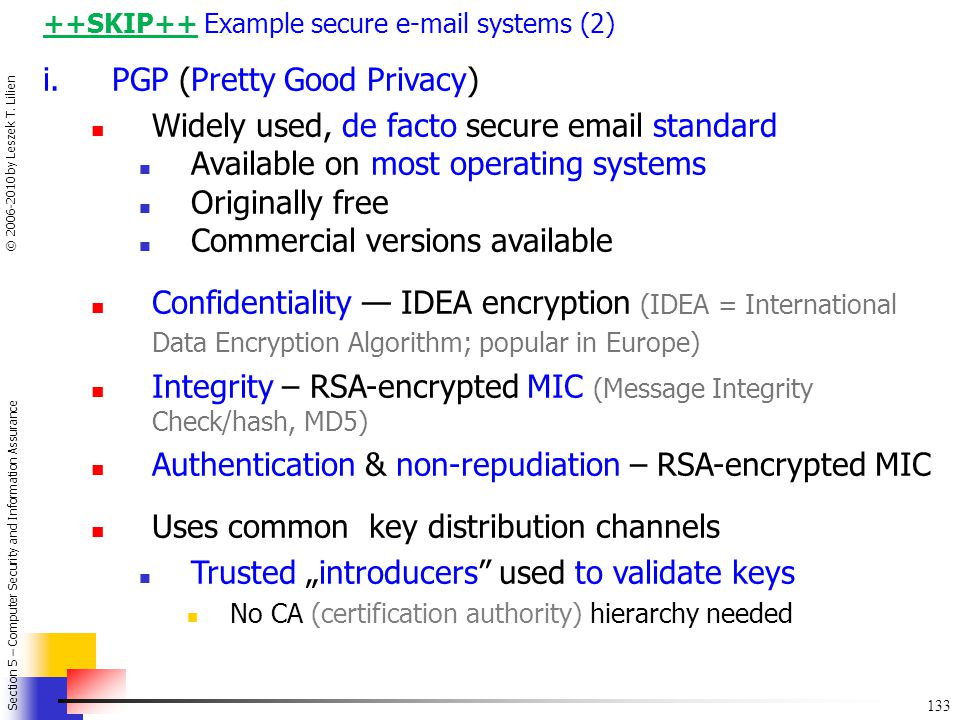 PGP (Pretty Good Privacy) Widely used, de facto secure email standard