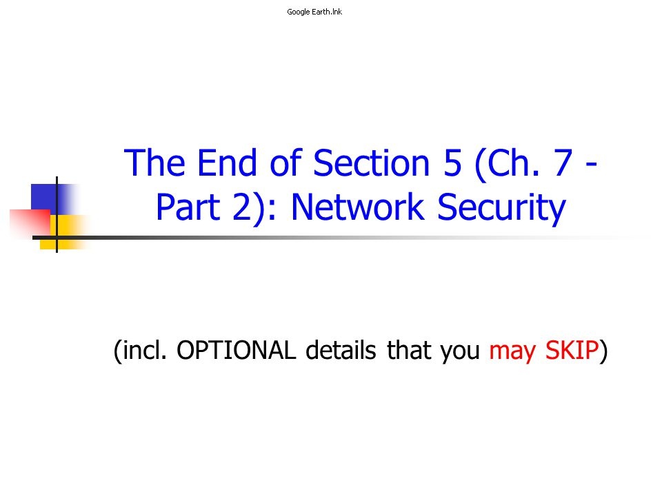 The End of Section 5 (Ch. 7 - Part 2): Network Security (incl