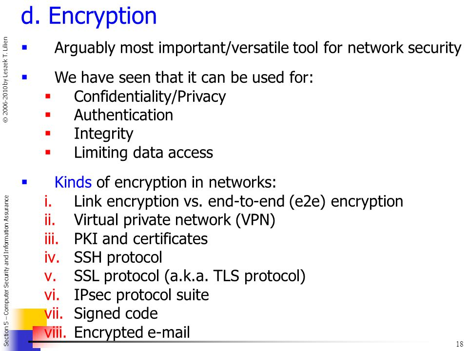 d. Encryption Arguably most important/versatile tool for network security. We have seen that it can be used for: