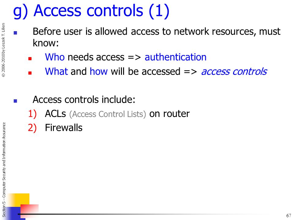 g) Access controls (1) Before user is allowed access to network resources, must know: Who needs access => authentication.