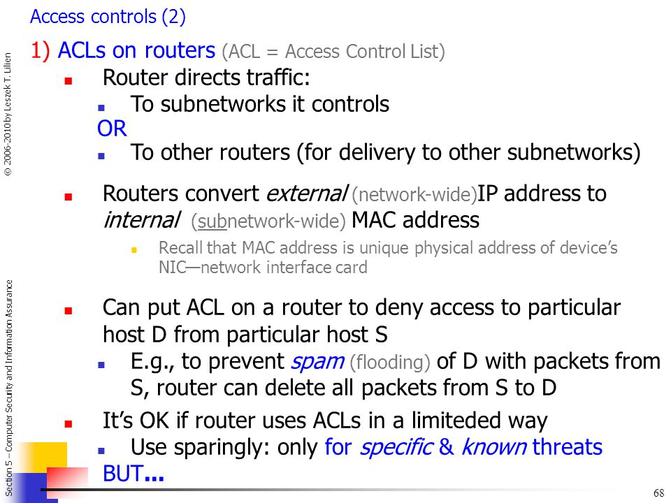 1) ACLs on routers (ACL = Access Control List) Router directs traffic: