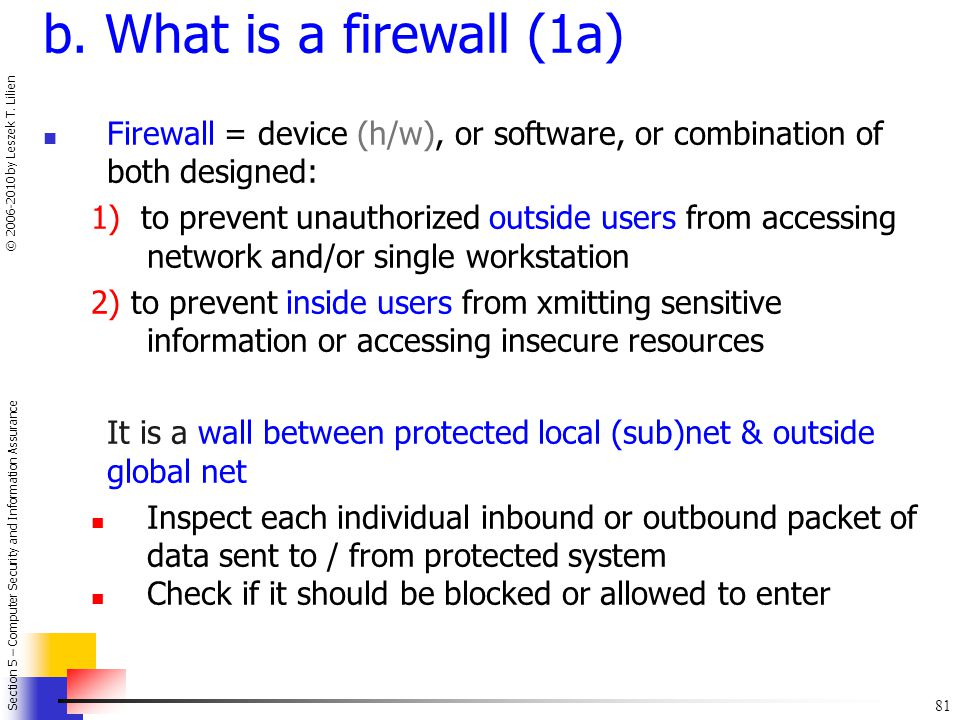b. What is a firewall (1a) Firewall = device (h/w), or software, or combination of both designed: