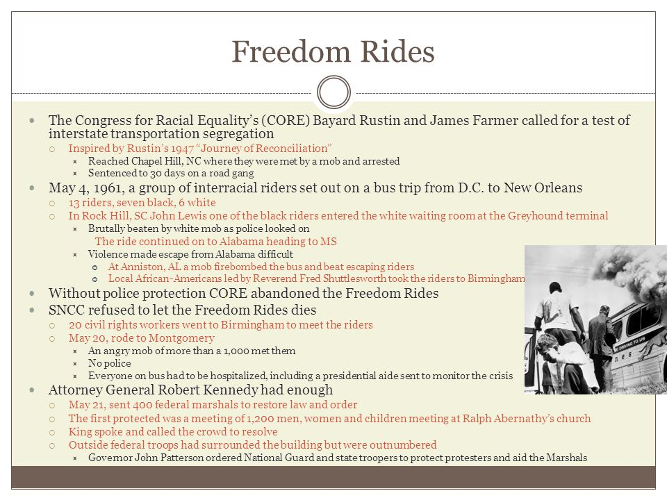 Freedom Rides The Congress for Racial Equality's (CORE) Bayard Rustin and James Farmer called for a test of interstate transportation segregation.